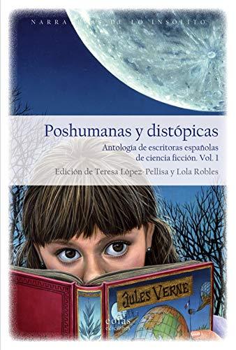 Poshumanas y distópicas: Antología de escritoras españolas de ciencia ficción: 7 (Las puertas de lo posible), Vol. I y Vol. II