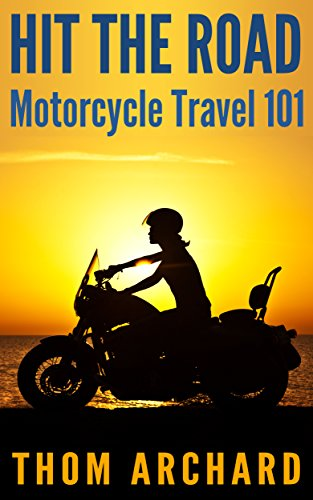 HIT THE ROAD!: Motorcycle Travel 101 (motorbike, bike trip, bike, motorcycle safety, tour europe, harley, scooter) (English Edition)