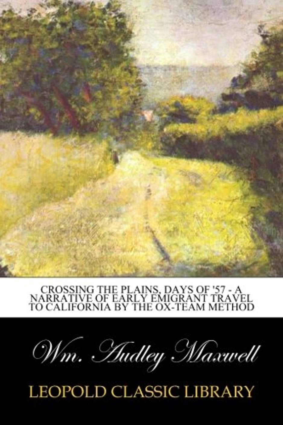ぎこちない説明道徳のCrossing the Plains, Days of '57 - A Narrative of Early Emigrant Travel to California by the Ox-team Method