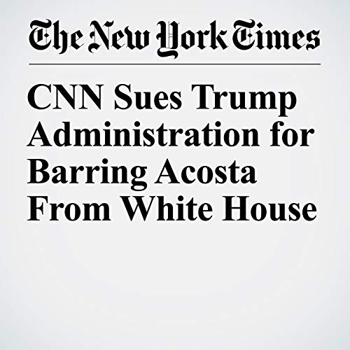 『CNN Sues Trump Administration for Barring Acosta From White House』のカバーアート