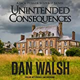 Unintended Consequences: Jack Turner Suspense Series, Book 3 - Dan Walsh