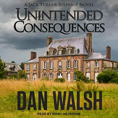 Unintended Consequences     Jack Turner Suspense Series, Book 3              By:                                                                                                                                 Dan Walsh                               Narrated by:                                                                                                                                 Kirby Heyborne                      Length: 9 hrs and 37 mins     Not rated yet     Overall 0.0