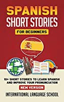 Spanish Short Stories for Beginners (New Version): 10+ Short Stories to Learn Spanish and Improve Your Pronunciation