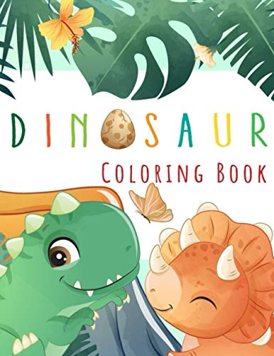Dinosaur Coloring Book: Childrens Activity Books 4-8 Years old Cute and Fun Dinosaurs Coloring Books for Kids & Toddlers