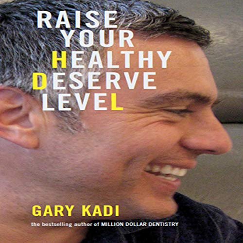 Raise Your HDL: Healthy Deserve Level for Successful Dental Teams audiobook cover art