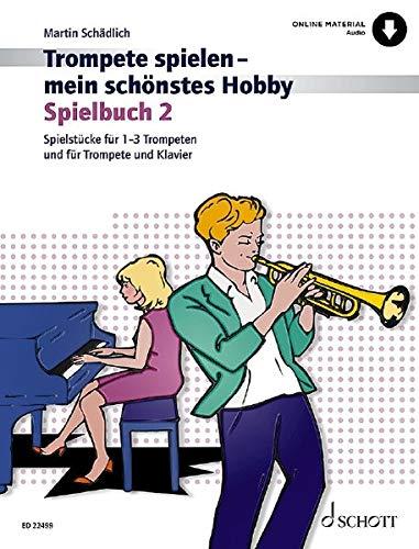 Trompete spielen - mein schönstes Hobby: Die moderne Schule für Jugendliche und Erwachsene. Spielbuch 2. 1-3 Trompeten, Klavier ad libitum. Ausgabe ... und Klavier / Ausgabe mit Online-Audiodatei.