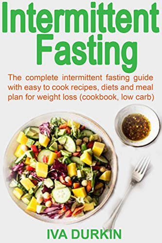 Intermittent Fasting Recipes And Meal Plan The Complete Intermittent Fasting Guide With Easy To Cook Recipes Diets And Meal Plan For Weight Loss Cookbook Low Carb Ebook Durkin Iva Amazon Co Uk Kindle Store