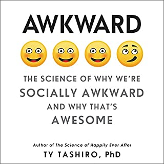 Awkward     The Science of Why We're Socially Awkward and Why That's Awesome              By:                                                                                                                                 Ty Tashiro                               Narrated by:                                                                                                                                 George Newbern                      Length: 6 hrs and 57 mins     4 ratings     Overall 4.0