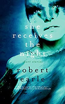 She Receives the Night by [Robert Earle]