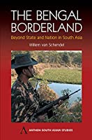 The Bengal Borderland: Beyond State and Nation in South Asia (Anthem South Asian Studies)