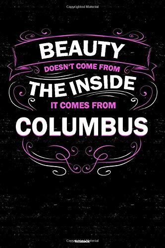 Beauty doesn't come from the Inside it comes from Columbus Notebook: Columbus City Journal 6x9 inch (DIN A5) 120 Lined Pages Book Gift