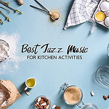 Best Jazz Music for Kitchen Activities: Background Music for Cooking, Restaurant Jazz
