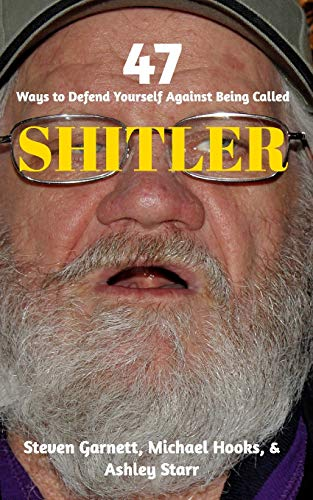 47 Ways to Defend Yourself Against Being Called SHITLER