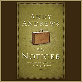 The Noticer     Sometimes, All a Person Needs is a Little Perspective.              By:                                                                                                                                 Andy Andrews                               Narrated by:                                                                                                                                 Andy Andrews                      Length: 4 hrs and 9 mins     1,563 ratings     Overall 4.7