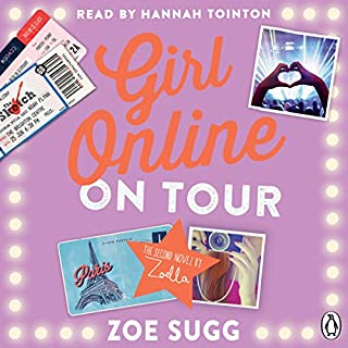 Girl Online: On Tour                   By:                                                                                                                                 Zoe Sugg                               Narrated by:                                                                                                                                 Hannah Tointon                      Length: 9 hrs     273 ratings     Overall 4.7