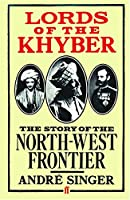 Lords of the Khyber: The Story of the North-West Frontier 0571117961 Book Cover