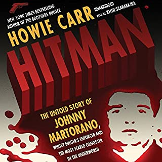 Hitman     The Untold Story of Johnny Martorano, Whitey Bulger's Enforcer and the Most Feared Gangster in the Underworld              By:                                                                                                                                 Howie Carr                               Narrated by:                                                                                                                                 Keith Szarabajka                      Length: 12 hrs and 24 mins     103 ratings     Overall 4.1
