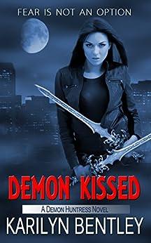 Demon Kissed (A Demon Huntress Novel Book 2) by [Karilyn Bentley]