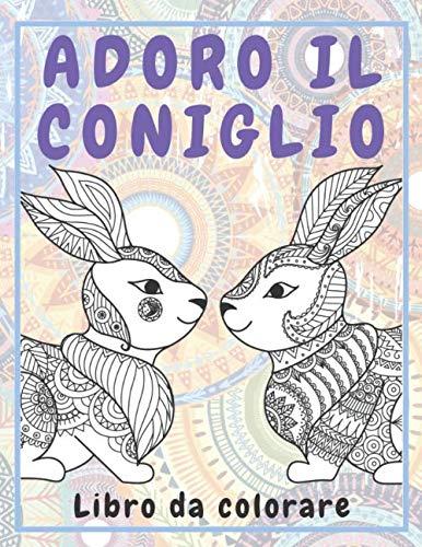 Adoro il coniglio - Libro da colorare