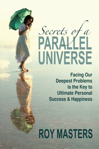 Compare Textbook Prices for Secrets of a Parallel Universe: Facing Our Deepest Problems is the Key to Ultimate Personal Success & Happiness  ISBN 0884941693114 by Masters, Roy