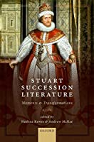 Stuart Succession Literature: Moments and Transformations