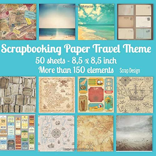 Scrapbooking Paper Travel Theme: 50 sheets 8,5 x 8,5 inch - More than 150 elements