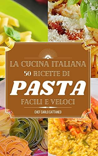 La cucina italiana: ricette di pasta e riso semplici e veloci