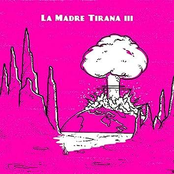 La Madre Tirana III