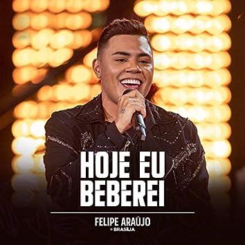 Hoje Eu Beberei (Felipe Araújo In Brasília / Ao Vivo)