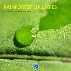 Rainforest Lullabies and Music for Sleeping Baby - Rainforest Sounds and baby Sleeping Songs. Lullabies for Babies, Soothing Music, Calm Music and Sounds of Nature to Help Your Baby Sleep