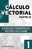 Cálculo vectorial libro 1- parte IV: Ecuaciones paramétricas y Vectores en el plano