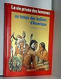 La Vie privée des hommes Tome 32 - Au temps des Indiens d'Amérique