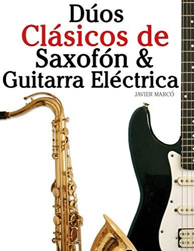 Dúos Clásicos de Saxofón & Guitarra Eléctrica: Piezas fáciles de Bach, Strauss, Tchaikovsky y otros compositores (en Partitura y Tablatura)