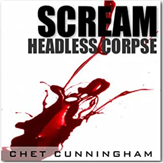 Headless Corpse     Scream, Book 1              By:                                                                                                                                 Chet Cunningham                               Narrated by:                                                                                                                                 Matthew Pine                      Length: 9 hrs and 13 mins     5 ratings     Overall 3.2