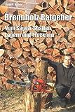 Brennholz Ratgeber: Vom Sägen, Spalten, Lagern und Trocknen