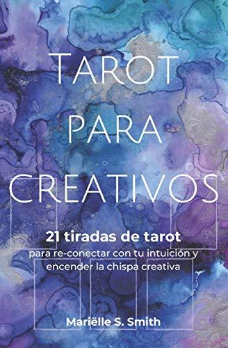 Tarot para creativos: 21 tiradas de tarot para re-conectar con tu intuición y encender la chispa creativa