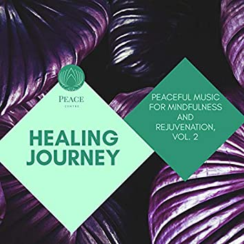 Healing Journey - Peaceful Music For Mindfulness And Rejuvenation, Vol. 2
