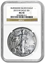 2015 W Burnished American Silver Eagle $1 MS70 NGC