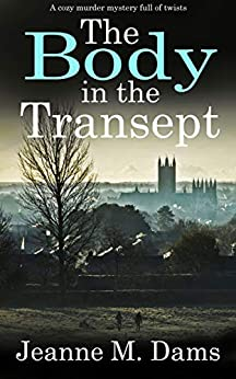THE BODY IN THE TRANSEPT a cozy murder mystery full of twists (Dorothy Martin Mystery Book 1) by [JEANNE M.  DAMS]