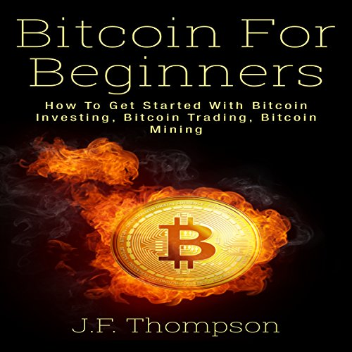 Bitcoin for Beginners: How to Get Started With Bitcoin Investing, Bitcoin Trading, Bitcoin Mining audiobook cover art