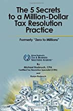 The 5 Secrets to a Million-Dollar Tax Resolution Practice: Formerly