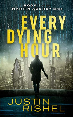 Every Dying Hour: Book 1 of the Martin Aubrey Series by [Justin Rishel]