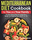 MEDITERRANEAN DIET Cookbook for You and Your Family: The Best Eating Plan to Control Your Weight and Improve Your Health for Life