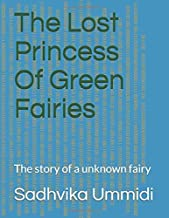 The Lost Princess Of Green Fairies: The story of a unknown fairy