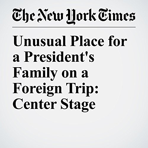 Unusual Place for a President's Family on a Foreign Trip: Center Stage copertina