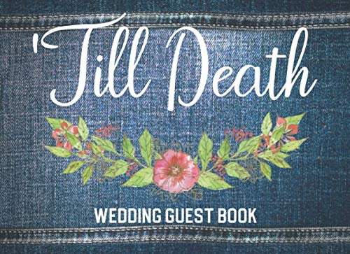Till Death: Wedding Guest Book: Guest Sign In & Jot Down Well Wishes: Minimalist Memory Keepsake Guestbook To Look Back On: Great Gift For Engaged ... The Big Day (Blue Denim & Floral Style Cover)