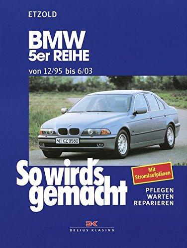 So wird's gemacht, Bd.102, BMW 5er Reihe ab 12/95: Pflegen, warten, reparieren. Limousine/Touring. Benziner: 2,0 l/110 kW (150 PS) 3/69 - 8/00 bis 3,0 ... - 6/03 bis 3,0 l/142 kW (193 PS) 9/00 - 6/03