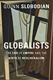 Globalists: The End of Empire and the Birth of Neoliberalism - Quinn Slobodian