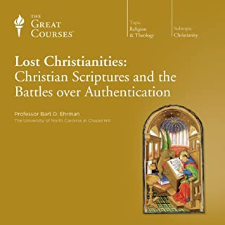 Lost Christianities: Christian Scriptures and the Battles over Authentication                   Written by:                                                                                                                                 Bart D. Ehrman,                                                                                        The Great Courses                               Narrated by:                                                                                                                                 Bart D. Ehrman                      Length: 12 hrs and 29 mins     4 ratings     Overall 5.0