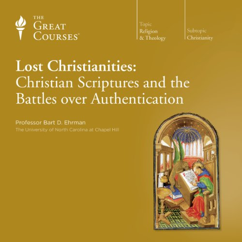 Lost Christianities: Christian Scriptures and the Battles over Authentication                   By:                                                                                                                                 Bart D. Ehrman,                                                                                        The Great Courses                               Narrated by:                                                                                                                                 Bart D. Ehrman                      Length: 12 hrs and 29 mins     22 ratings     Overall 4.5